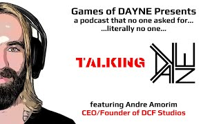 Talking DAYNE – Episode 1 ft. Andre Amorim (CEO/Founder of DCF Studios) PODCAST