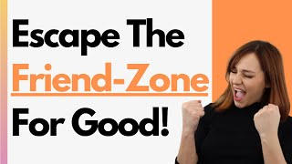 7 Powerful Tips To Avoid And Escape The Friend Zone For Good - Never Get Friendzoned Again