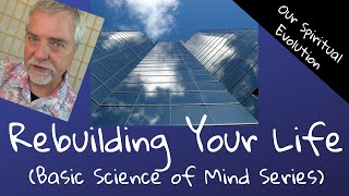 Rebuilding Your Life - The Basic Ideas of Science of Mind