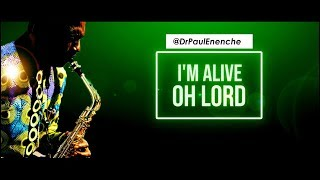 I'M ALIVE OH LORD   Dr Paul Enenche