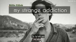 My Strange Addiction - Billie Eilish   [Lyrics + Vietsub]   Meaning