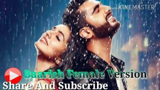 Baarish - Female Version - Shraddha Kapoor     Half Girlfriend