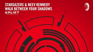 Stargazers & Neev Kennedy   Walk Between Your Shadows (Uplift Recordings) Extended