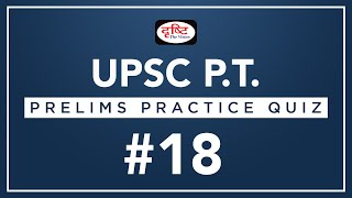 UPSC P.T. (2018 Science And Technology, Prelims Practice Quiz) - #18 I Drishti IAS