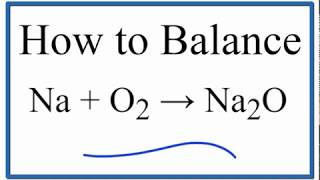 How To Balance Na + O2 = Na2O (Sodium Plus Oxygen Gas)