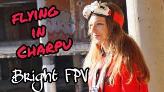 FLYING IN CHARPU | BRIGHT FPV