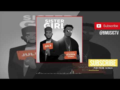 Juls - Sister Girl Ft  Wande Coal (OFFICIAL AUDIO 2018)