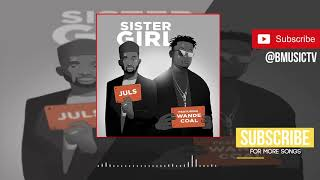 Juls   Sister Girl Ft  Wande Coal (OFFICIAL AUDIO 2018)