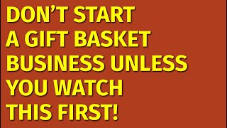 How To Start A Gift Basket Business | Including Free Gift Basket Business Plan Template