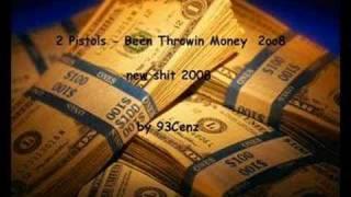 2 Pistols - Been Throwin Money (new shit may 2oo8 )