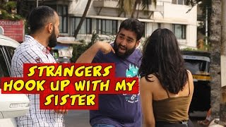 Strangers Trying To Hook Up With My Sister - S.T.F.U. 18 (Pranks In India)