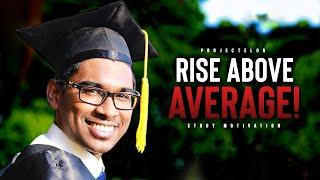 Rise ABOVE Average! - Study Motivation