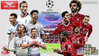 [TRỰC TIẾP] Chung Kết Cúp C1 Tottenham Vs Liverpool (2h00, 2/6). Dự đoán Nhận định. K+PM Trực Tiếp