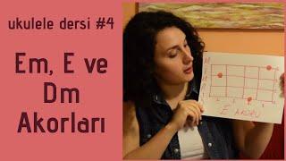 Ukulele Dersi #4 - Em, E Ve Dm Akorları