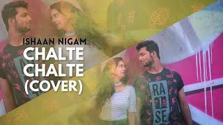 Chalte Chalte Mere Ye Geet | Ishaan Nigam - ishann3