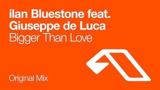 ilan Bluestone feat. Giuseppe de Luca - Bigger Than Love