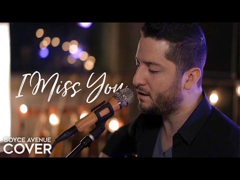 I Miss You - Clean Bandit Ft. Julia Michaels (Boyce Avenue Acoustic Cover) On Spotify & Apple