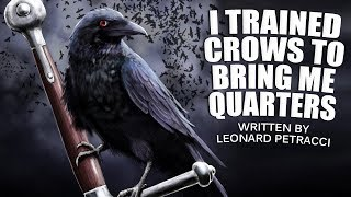 """""""I Trained Crows To Bring Me Quarters"""" By Leonard Petracci ― Feat. Darren Marlar Of Weird Darkness"""