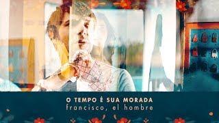 Francisco, El Hombre   O Tempo É Sua Morada | Clipe Oficial