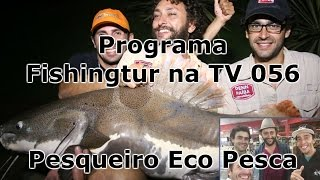 Programa Fishingtur na TV 056 - Pesqueiro Eco Pesca