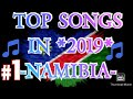 TOP 5 MUSIC HITS IN 2019... NAMIBIA- GAZZA, SUNNY BOY, ONE BLOOD, YOUNG T AND THE DOGG KING TEEDEE