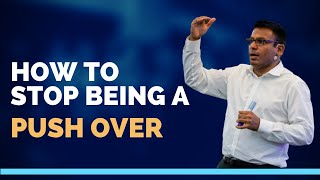 How to stop being a Push Over | Amandeep Thind