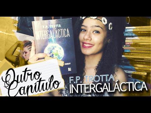 Resenha: INTERGALÁCTICA ,  F. P. Trotta   Outro Capítulo