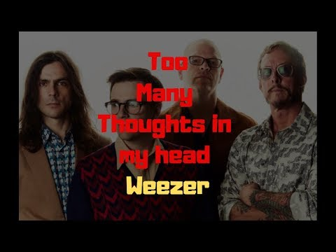 Too Many Thoughts in my Head Lyrics Weezer