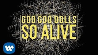 Goo Goo Dolls - So Alive [Official Lyric Video]