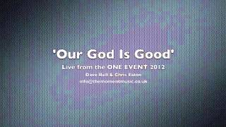 OUR GOD IS GOOD, DAVE BELL, CHRIS EATON, THE MOMENT WORSHIP