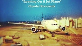 Leaving On A Jet Plane (Lyrics) - Chantal Kreviazuk