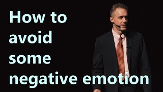 How to avoid some negative emotion - Jordan Peterson