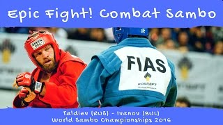 Epic Fight! Combat Sambo. Taldiev (RUS) - Ivanov (BUL). World Sambo Championships 2016