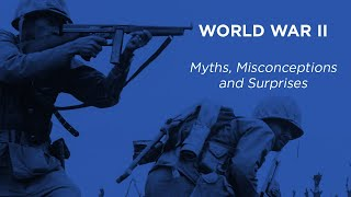 World War II Myths, Misconceptions And Surprises