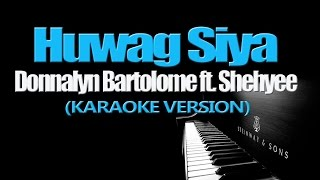 HUWAG SIYA - Donnalyn Bartolome ft.  Shehyee (KARAOKE VERSION)