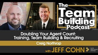 Doubling Your Agent Count: Training, Team Building & Recruiting w/ Creig Northrop