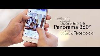 Camera.tinhte.vn  - Một số cách chuẩn bị hình ảnh Panorama 360° chuẩn để upload lên Facebook