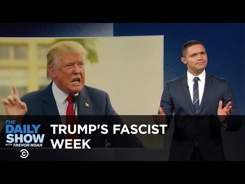 Donald Trump's Fascist Week: The Daily Show