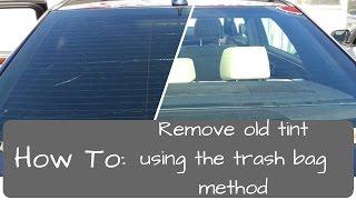 Window Tinting: Remove old tint, trash bag method