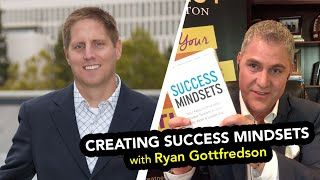 Creating a Success Mindset with Ryan Gottfredson