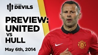 Goodbye Giggs  Manchester United Vs Hull  PREVIEW