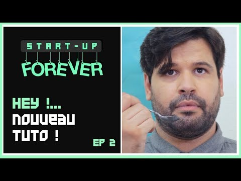 "Start-up Forever Episode 2 : ""Hey ! Un nouveau Tuto !"""