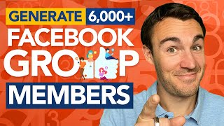HOW TO GENERATE 6,000+ FACEBOOK GROUP MEMBERS (FAST!)