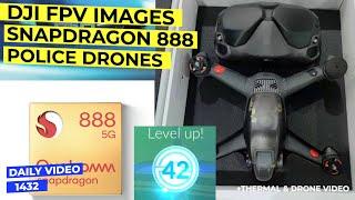 DJI FPV Hardware Leaks, Snapdragon 888 Processor Reveal, Increase Police Drones