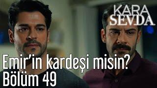 Kara Sevda 49. Bölüm - Emir'in Kardeşi misin?
