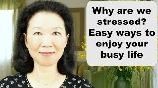 How to manage a busy life; how to balance a busy life and enjoy it