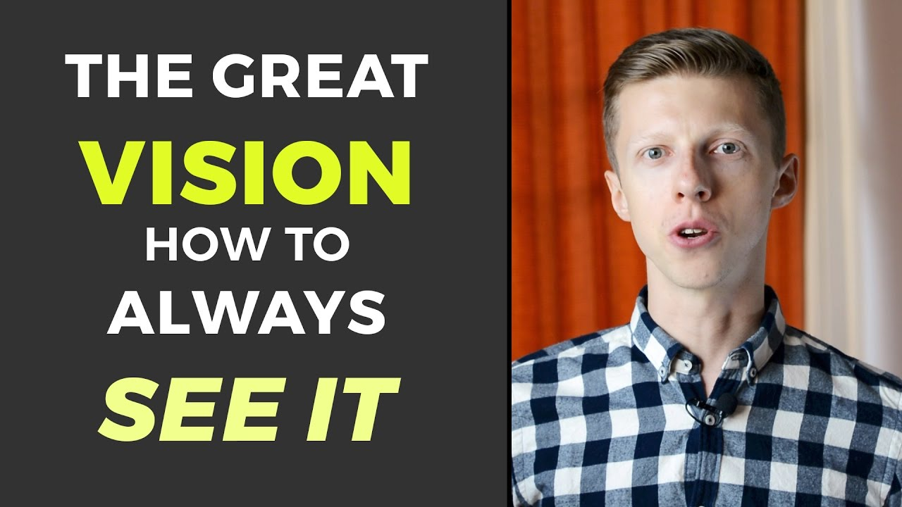 The Great Vision: How To Always See It