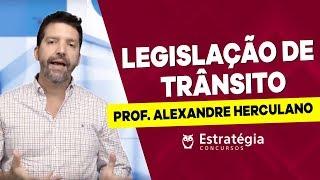 Legislação de Trânsito: Prof. Alexandre Herculano
