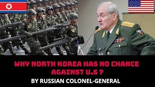 WHY NORTH KOREA HAS NO CHANCE AGAINST U.S ? BY RUSSIAN COLONEL-GENERAL
