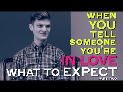 Part 2: WHAT TO EXPECT When You Tell Someone You're In Love